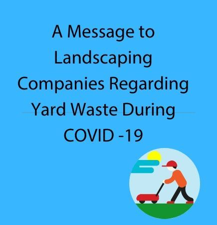 A Message to Landscaping Companies Regarding Yard Waste During COVID 19